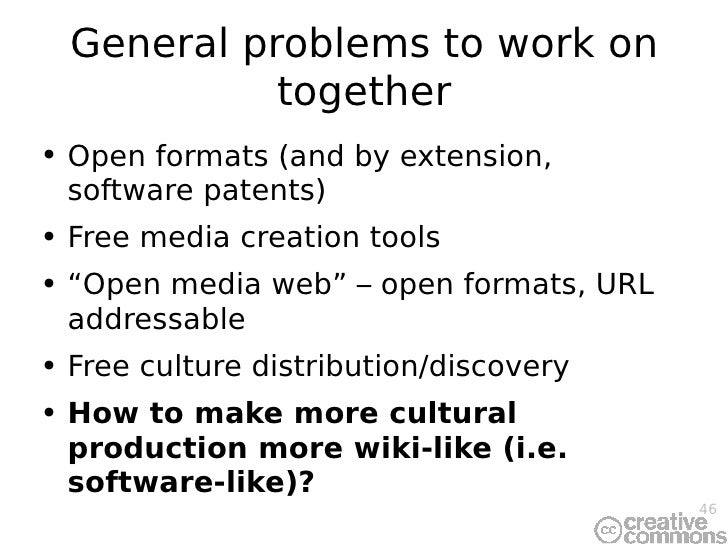 General problems to work on together <ul><li>Open formats (and  by extension,  software patents ) </li></ul><ul><li>Free m...