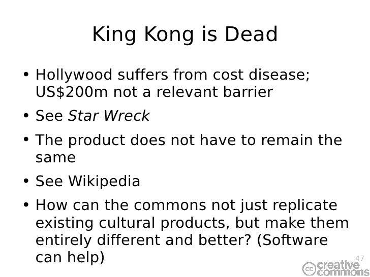 King Kong is Dead <ul><li>Hollywood suffers from cost disease; US$200m not a relevant barrier </li></ul><ul><li>See  Star ...