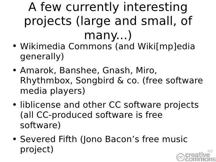 A few currently interesting projects (large and small, of many...) <ul><li>Wikimedia Commons (and Wiki[mp]edia generally) ...