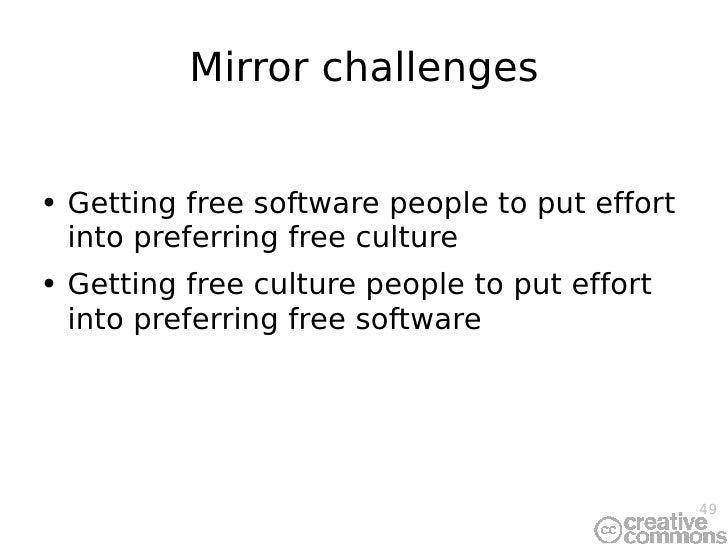 Mirror challenges <ul><li>Getting free software people to put effort into preferring free culture </li></ul><ul><li>Gettin...