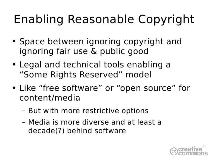 Enabling Reasonable Copyright <ul><li>Space between ignoring copyright and ignoring fair use & public good </li></ul><ul><...