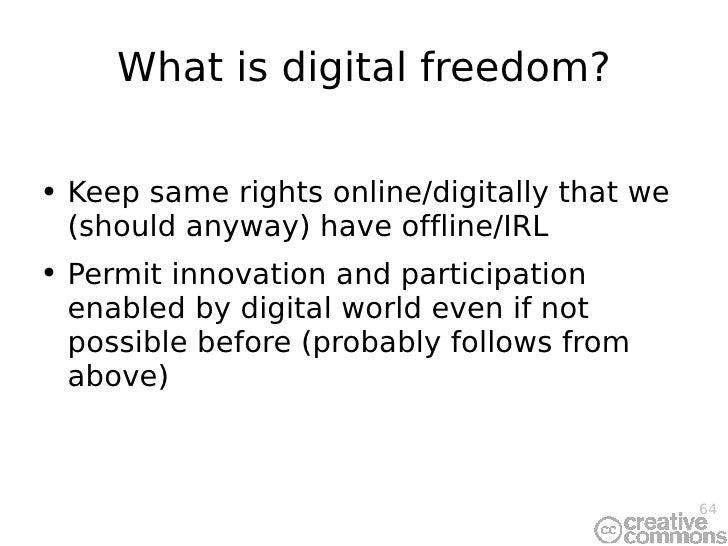 What is digital freedom? <ul><li>Keep same rights online/digitally that we (should anyway) have offline/IRL </li></ul><ul>...