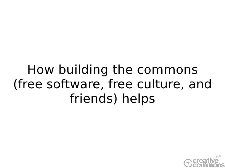 How building the commons (free software, free culture, and friends) helps
