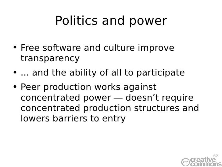Politics and power <ul><li>Free software and culture improve transparency </li></ul><ul><li>... and the ability of all to ...