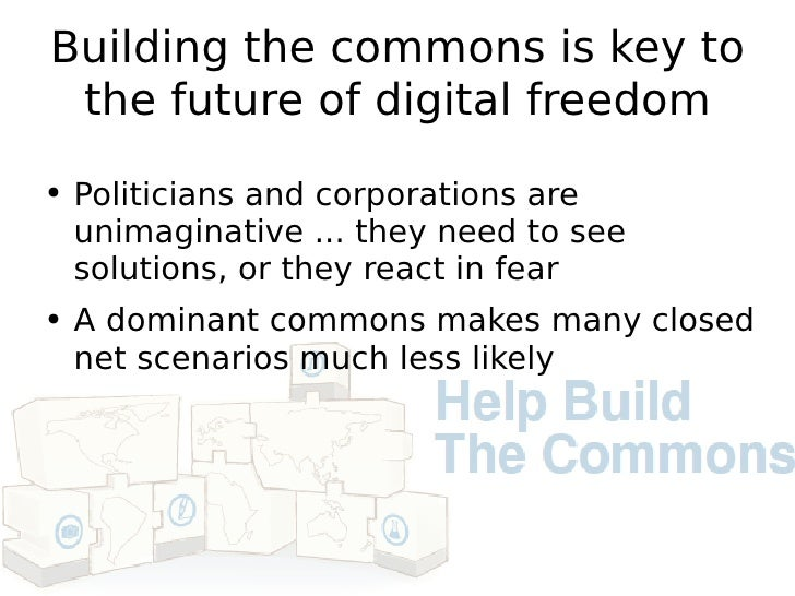 Building the commons is key to the future of digital freedom <ul><li>Politicians and corporations are unimaginative ... th...