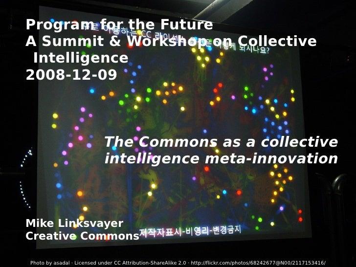 <ul><ul><li>Program for the Future </li></ul></ul><ul><ul><li>A Summit & Workshop on Collective Intelligence </li></ul></u...