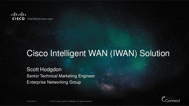 Cisco Intelligent WAN (IWAN) Solution Scott Hodgdon Senior Technical Marketing Engineer Enterprise Networking Group  19.12...