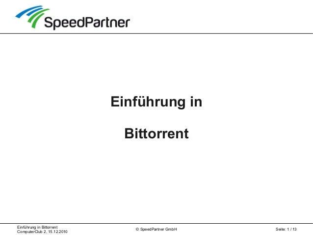 Einführung in Bittorrent ComputerClub 2, 15.12.2010 Seite: 1 / 13© SpeedPartner GmbH Einführung in Bittorrent