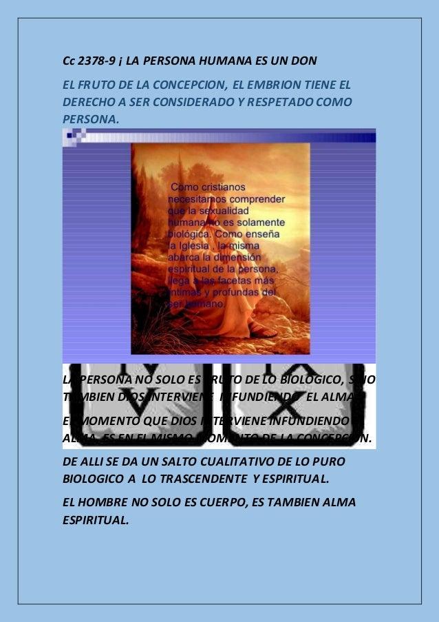 Cc 2378-9 ¡ LA PERSONA HUMANA ES UN DON EL FRUTO DE LA CONCEPCION, EL EMBRION TIENE EL DERECHO A SER CONSIDERADO Y RESPETA...