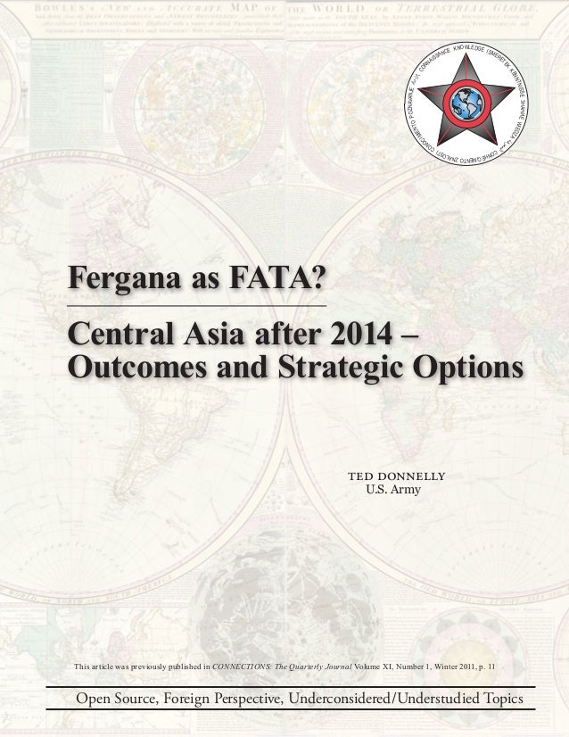 Fergana as FATA? Central Asia after 2014 – Outcomes and Strategic Options Ted Donnelly U.S. Army Open Source, Foreign Pers...