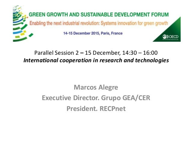 Parallel Session 2 – 15 December, 14:30 – 16:00 International cooperation in research and technologies Marcos Alegre Execu...