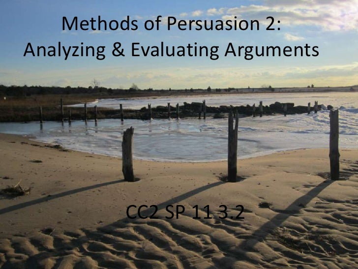 Methods of Persuasion 2:Analyzing & Evaluating Arguments<br />CC2 SP11 3.1<br />CC2 SP 11 3.2<br />