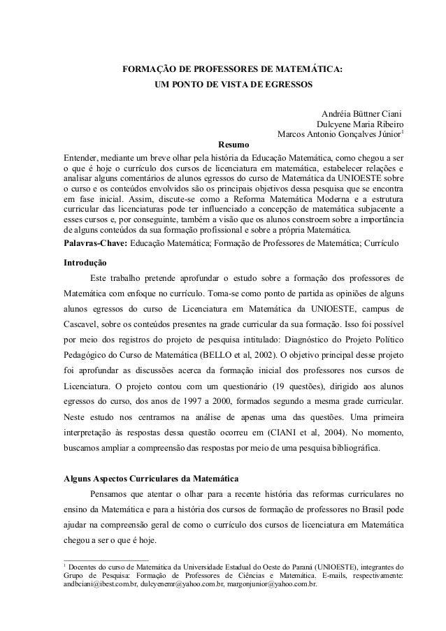 FORMAÇÃO DE PROFESSORES DE MATEMÁTICA: UM PONTO DE VISTA DE EGRESSOS Andréia Büttner Ciani Dulcyene Maria Ribeiro Marcos A...