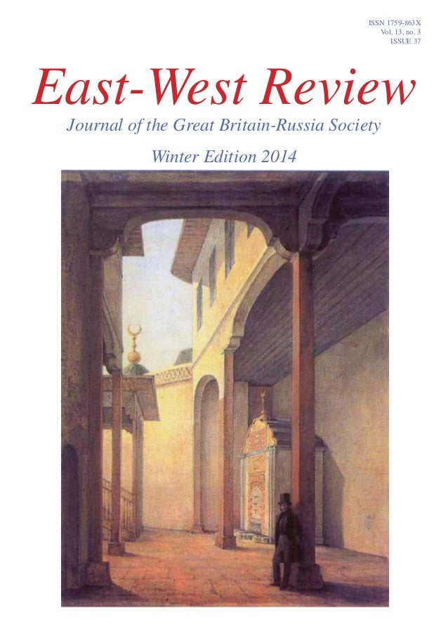 East-West ReviewJournal of the Great Britain-Russia Society Winter Edition 2014 ISSN 1759-863X Vol. 13, no. 3 ISSUE 37