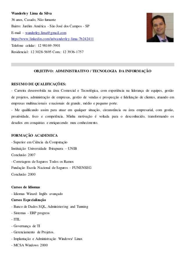 Wanderley Lima da Silva 36 anos, Casado, Não fumante Bairro: Jardim América - São José dos Campos - SP E-mail – wanderley....