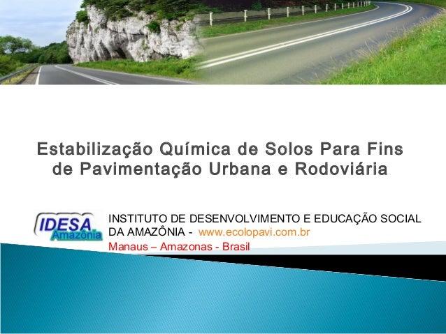 Estabilização Química de Solos Para Fins de Pavimentação Urbana e Rodoviária INSTITUTO DE DESENVOLVIMENTO E EDUCAÇÃO SOCIA...
