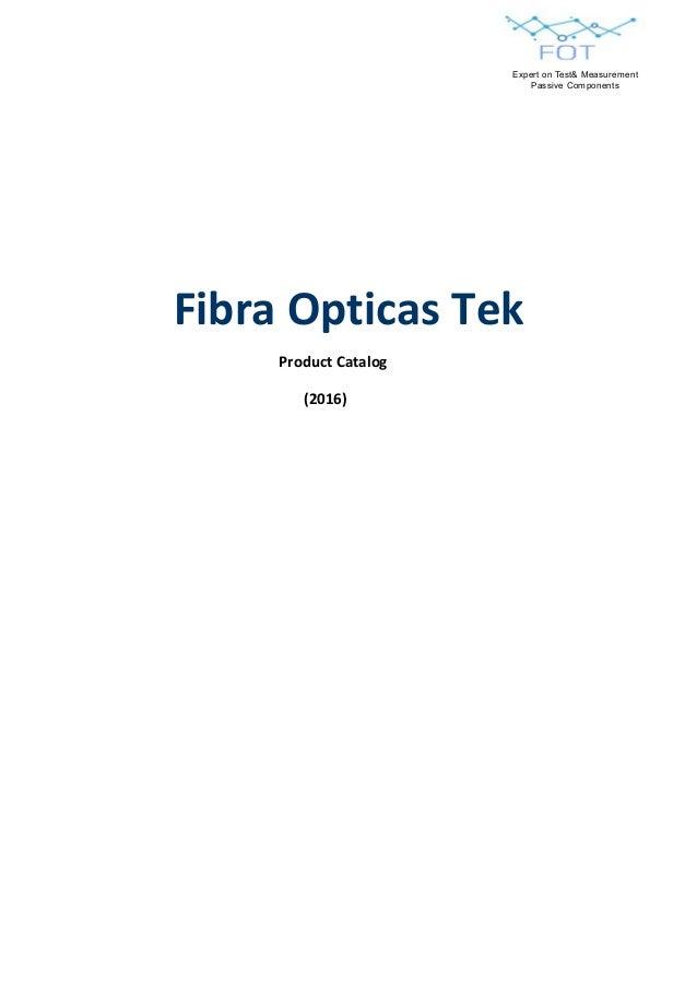 Fibra Opticas Tek Product Catalog (2016) Expert on Test& Measurement Passive Components