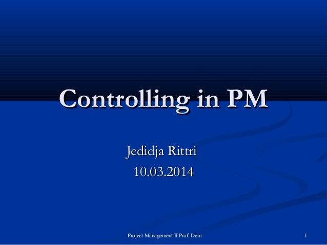 CCoonnttrroolllliinngg iinn PPMM  JJeeddiiddjjaa RRiittttrrii  1100..0033..22001144  Project Management II Prof. Dem 1