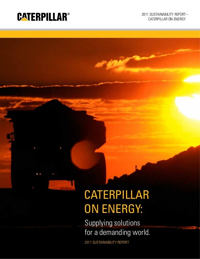 caterpillar inc sustainability report Caterpillar inc published its annual sustainability report today, detailing the progress made in 2015 despite challenging economic conditions.