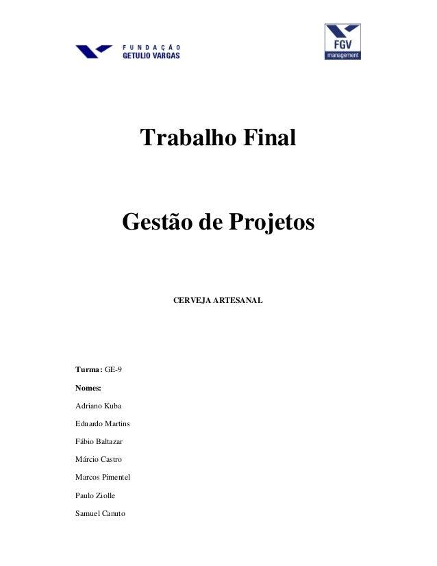 Trabalho Final Gestão de Projetos CERVEJA ARTESANAL Turma: GE-9 Nomes: Adriano Kuba Eduardo Martins Fábio Baltazar Márcio ...