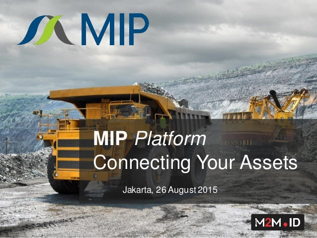 Jakarta, 26 August 2015 MIP Platform Connecting Your Assets