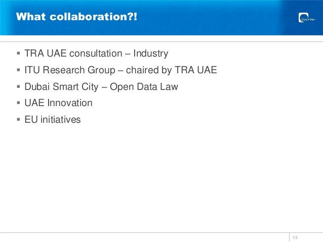 What collaboration?!  TRA UAE consultation – Industry  ITU Research Group – chaired by TRA UAE  Dubai Smart City – Open...