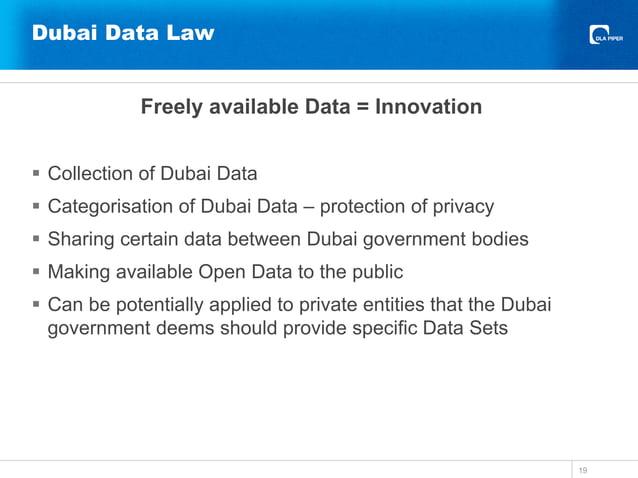 Dubai Data Law Freely available Data = Innovation  Collection of Dubai Data  Categorisation of Dubai Data – protection o...