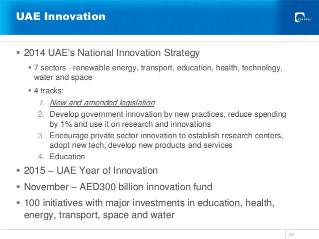 UAE Innovation  2014 UAE's National Innovation Strategy  7 sectors - renewable energy, transport, education, health, tec...