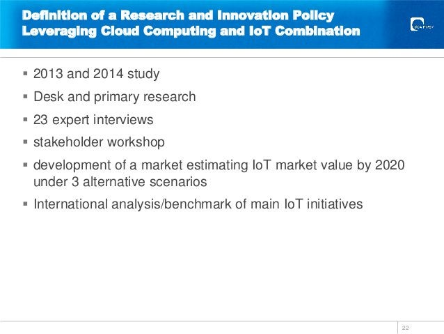 Definition of a Research and Innovation Policy Leveraging Cloud Computing and IoT Combination  2013 and 2014 study  Desk...