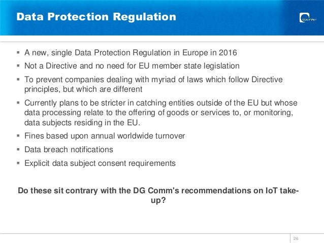 Data Protection Regulation  A new, single Data Protection Regulation in Europe in 2016  Not a Directive and no need for ...