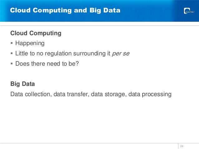 Cloud Computing and Big Data Cloud Computing  Happening  Little to no regulation surrounding it per se  Does there need...