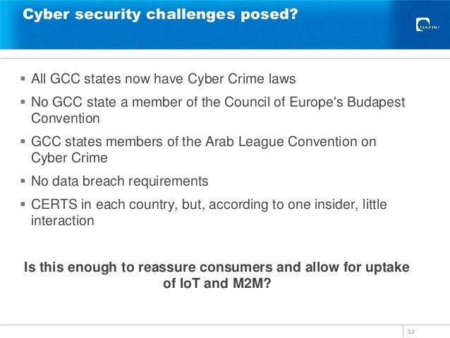Cyber security challenges posed?  All GCC states now have Cyber Crime laws  No GCC state a member of the Council of Euro...