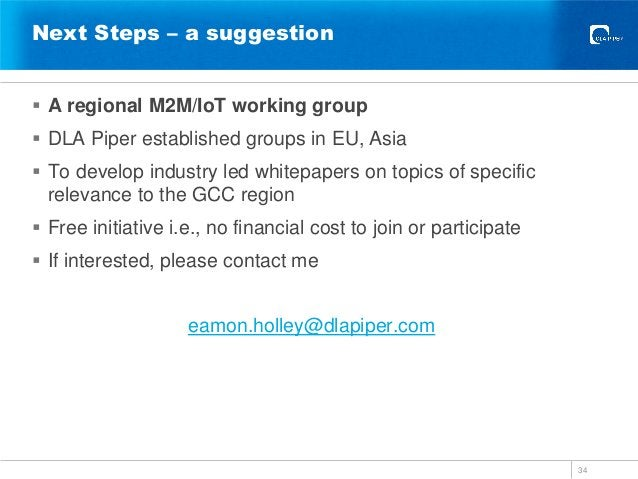 Next Steps – a suggestion  A regional M2M/IoT working group  DLA Piper established groups in EU, Asia  To develop indus...