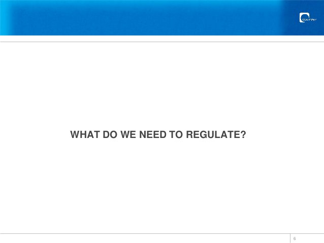 WHAT DO WE NEED TO REGULATE? 6