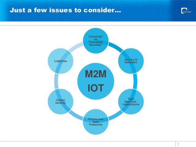 Just a few issues to consider… M2M IOT Licensing? for Permanent Roaming? Access to Networks Type Approval / Importations P...
