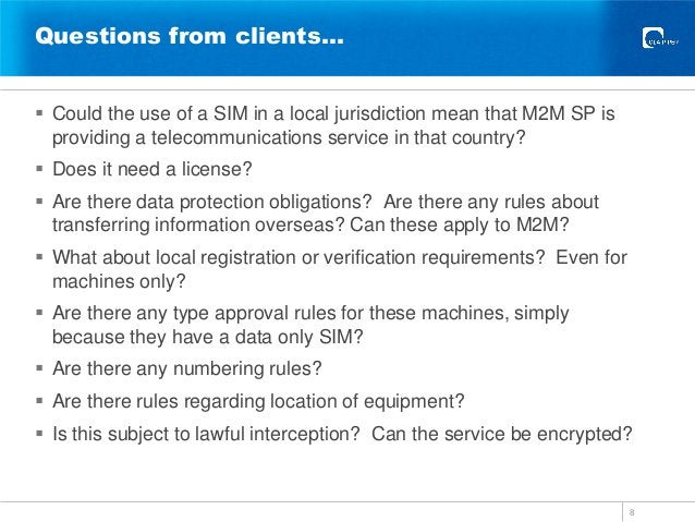 Questions from clients…  Could the use of a SIM in a local jurisdiction mean that M2M SP is providing a telecommunication...