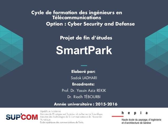SmartPark Elaboré par: Sadok LADHARI Encadrants: Prof. Dr. Yassin Aziz REKIK Dr. Riadh TÉBOURBI Cycle de formation des ing...