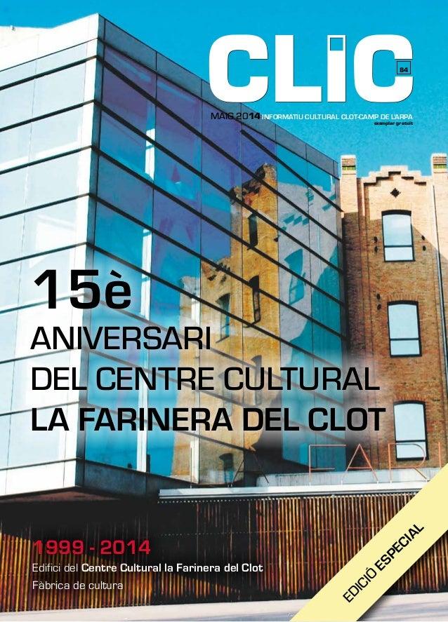 6 {1} MAIG 2014 INFORMATIU CULTURAL CLOT-CAMP DE L'ARPA exemplar gratuït 15è ANIVERSARI DEL CENTRE CULTURAL LA FARINERA DE...