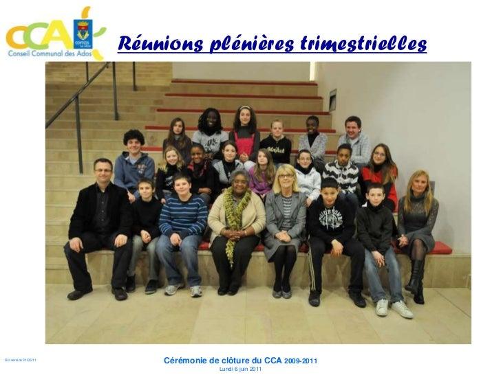 Réunions plénières trimestrielles                          Cérémonie de clôture du CCA 2009-2011SH version 31/05/11       ...