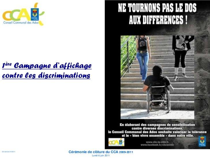 1ère Campagne  d'affichage contre les     discriminations                      Cérémonie de clôture du CCA 2009-2011SH ver...