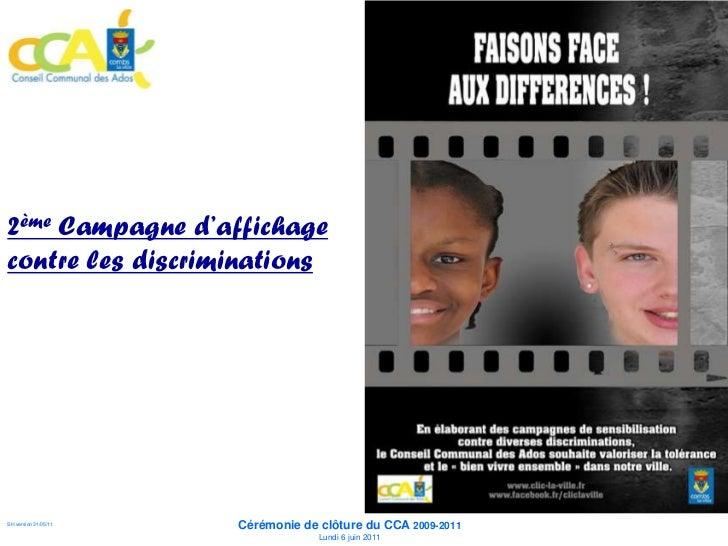 2ème Campagne   d'affichage contre les      discriminations                      Cérémonie de clôture du CCA 2009-2011SH v...