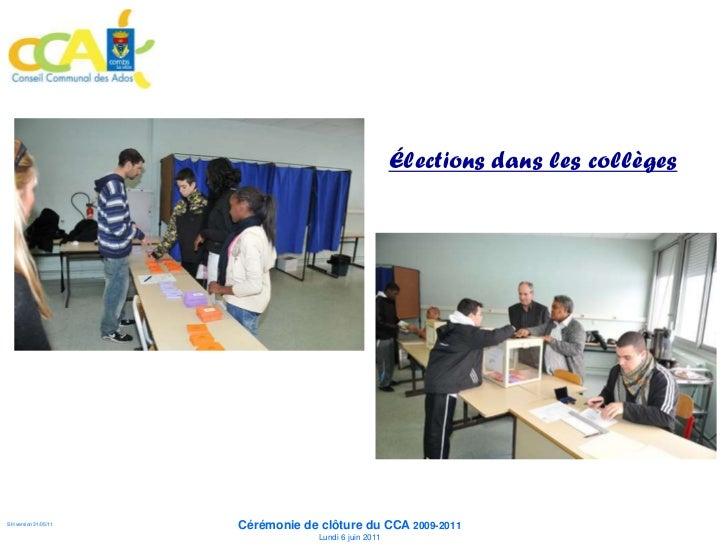 Élections dans les collèges                      Cérémonie de clôture du CCA 2009-2011SH version 31/05/11                L...