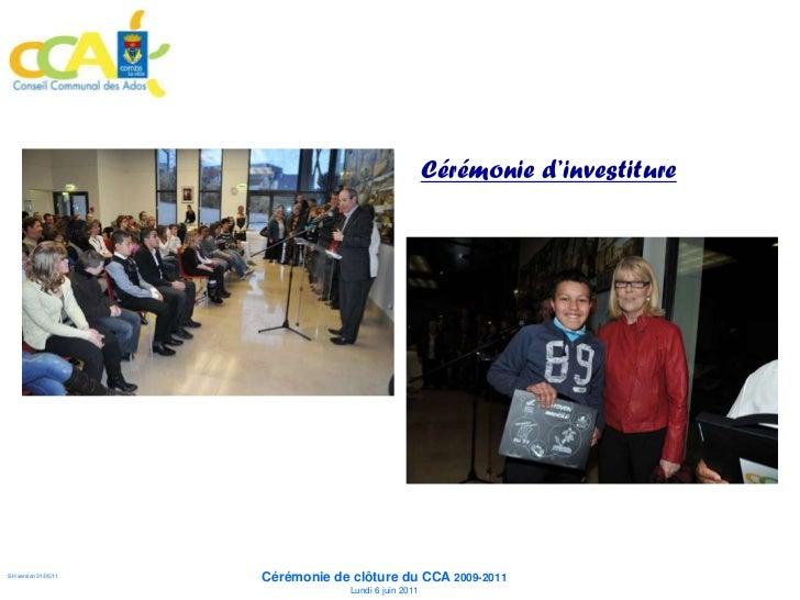 Cérémonie d'investiture                      Cérémonie de clôture du CCA 2009-2011SH version 31/05/11                Lundi...
