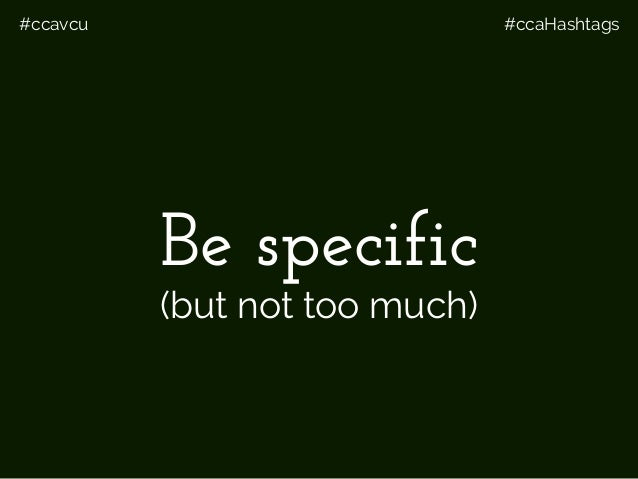 #ccavcu #ccaHashtags Be specific (but not too much)