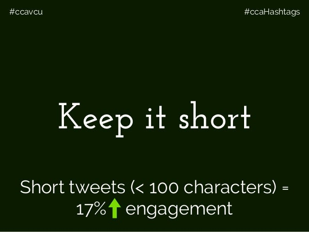#ccavcu #ccaHashtags Keep it short Short tweets (< 100 characters) = 17% engagement