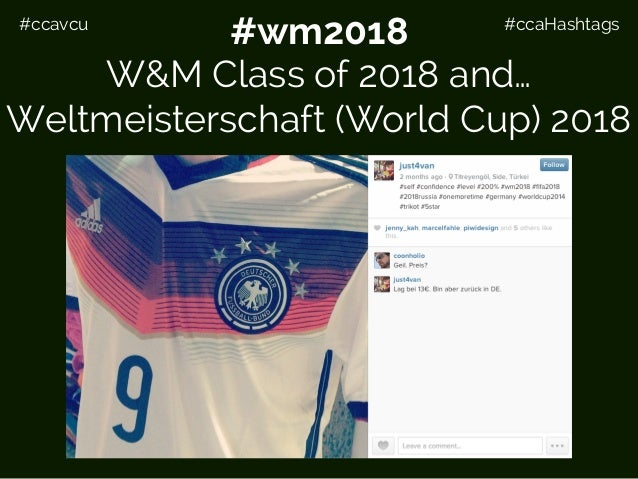 #ccavcu #ccaHashtags For example… #wm2018 W&M Class of 2018 and… Weltmeisterschaft (World Cup) 2018