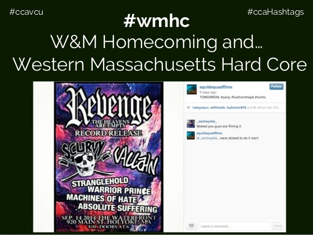 #ccavcu #ccaHashtags For example… #wmhc W&M Homecoming and… Western Massachusetts Hard Core