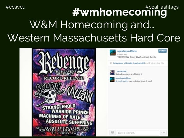 #ccavcu #ccaHashtags For example… #wmhc W&M Homecoming and… Western Massachusetts Hard Core #wmhomecoming