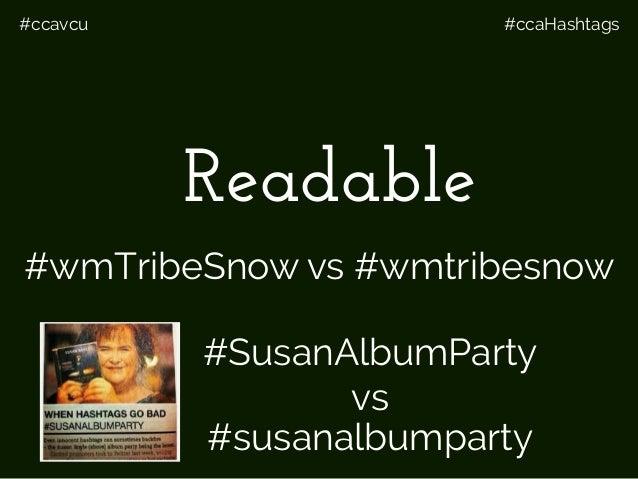 #ccavcu #ccaHashtags Readable #SusanAlbumParty vs #susanalbumparty #wmTribeSnow vs #wmtribesnow