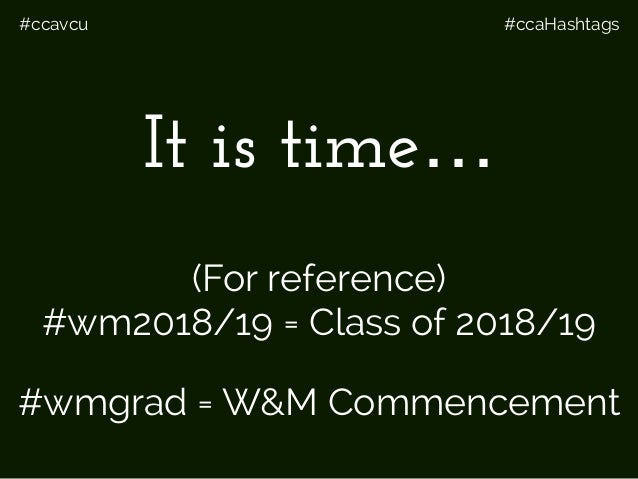 #ccavcu #ccaHashtags It is time… (For reference) #wm2018/19 = Class of 2018/19 #wmgrad = W&M Commencement